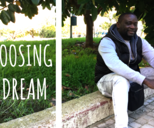 "Choosing to dream – ""I give all my force to this effort"""