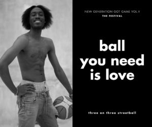 NEW GENERATION GOT GAME VOL.V | BALL YOU NEED IS LOVE!